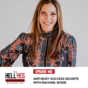The Hell Yes Entrepreneur Podcast with Becca Pike | Anti-Busy Success Secrets with Rachael Bodie