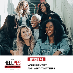 The Hell Yes Entrepreneur Podcast with Becca Pike | Your Identity and Why it Matters