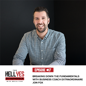The Hell Yes Entrepreneur Podcast with Becca Pike   Breaking Down the Fundamentals with Business Coach Extraordinaire Jon Fox