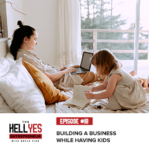 The Hell Yes Entrepreneur Podcast with Becca Pike   Building a Business While Having Kids