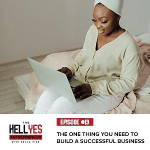 The Hell Yes Entrepreneur Podcast with Becca Pike   The One Thing You Need to Build a Successful Business