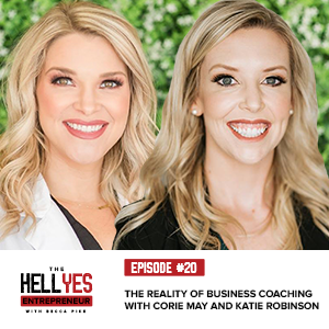 The Hell Yes Entrepreneur Podcast with Becca Pike | The Reality of Business Coaching with Corie May and Katie Robinson