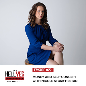 The Hell Yes Entrepreneur Podcast with Becca Pike   Money and Self-Concept with Nicole Stork-Hestad